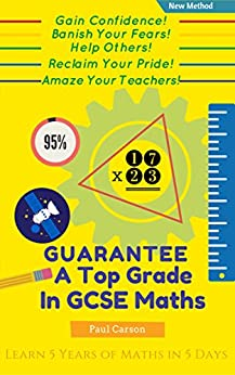 GUARANTEE a Top Grade at GCSE Maths (Higher Level): With Just 3 Rules! by [Paul Carson]