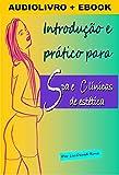 Introdução e prático para Spa e clínicas de estética: Massagem, Depilação e Etiqueta (Loja Promonet) (Portuguese Edition)