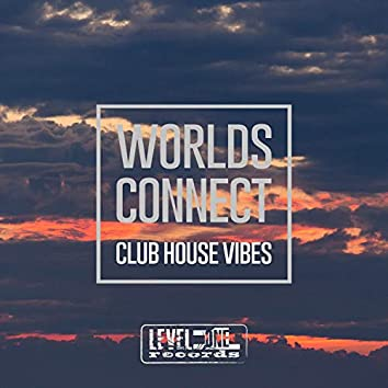 Worlds Connect (Club House Vibes)