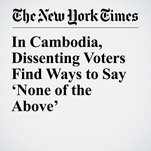 In Cambodia, Dissenting Voters Find Ways to Say 'None of the Above' audiobook cover art