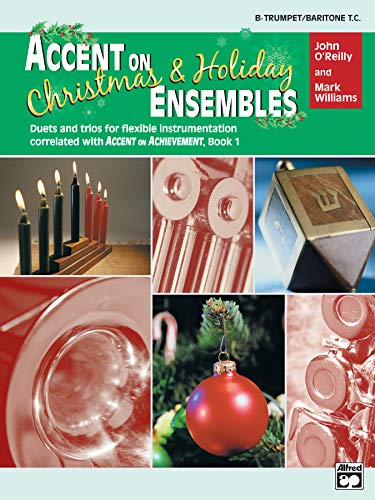 Accent on Christmas and Holiday Ensembles: B-flat Trumpet/Baritone T.C. (Accent on Achievement)