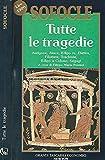 Tutte le tragedie. Antigone, aiace, edipo re , filottete, trachinie, edipo a colono, segugi, elettra..