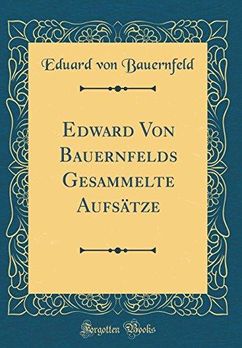Edward Von Bauernfelds Gesammelte Aufsätze (Classic Reprint)