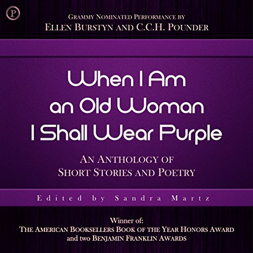 When I Am an Old Woman I Shall Wear Purple                   By:                                                                                                                                 Sandra Martz                               Narrated by:                                                                                                                                 C. C. H. Pounder,                                                                                        Ellen Burstyn                      Length: 3 hrs     1 rating     Overall 5.0