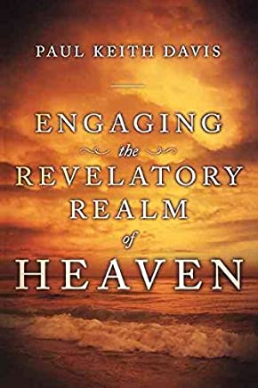 [(Engaging the Revelatory Realm of Heaven)] [By (author) Paul Keith Davis] published on (May, 2010)