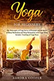 Yoga for Beginners: The Philosophy of Yoga Sutras of Patanjali and the Secret of Sleep Meditation and Deep Ralaxation with Yoga Nidra. Includes Teaching of Yoga Poses