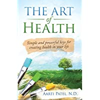 The Art of Health Kindle eBook by Aarti Patel N.D.
