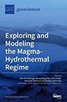 Exploring and Modeling the Magma-Hydrothermal Regime