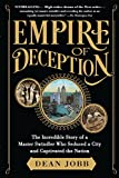 Empire of Deception: The Incredible Story of a Master Swindler Who Seduced a City and Captivated the Nation