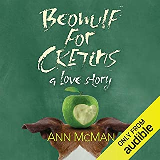 Beowulf for Cretins     A Love Story              Written by:                                                                                                                                 Ann McMan                               Narrated by:                                                                                                                                 Christine Williams                      Length: 8 hrs and 50 mins     2 ratings     Overall 5.0