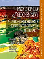 Encyclopedia of Geochemistry: A Comprehensive Reference Source on the Chemistry of the Earth (Encyclopedia of Earth Sciences Series)