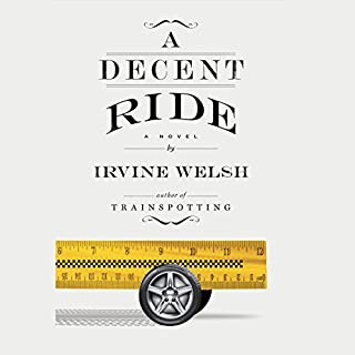A Decent Ride     A Novel              By:                                                                                                                                 Irvine Welsh                               Narrated by:                                                                                                                                 Tam Dean Burn                      Length: 14 hrs and 10 mins     34 ratings     Overall 4.3