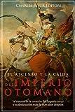 El ascenso y la caída del Imperio otomano: la historia de la creación del imperio turco y su destrucción más de 600 años después