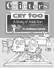 Critters Cry Too: Explaining Addiction to Children (Picture Book)
