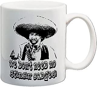 Treasure of the Sierra Madre inspired drinking mug - We Don't Need No Stinkin' Badges!