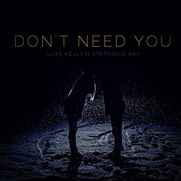 Don't Need You (feat. Stephanie Kay)