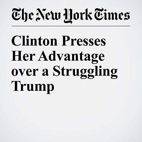 Clinton Presses Her Advantage over a Struggling Trump cover art