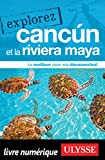 Explorez Cancún et la Riviera Maya (French Edition)