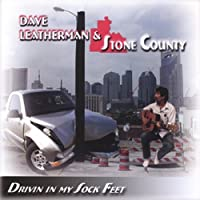 Drivin in My Sock Feet by Dave Leatherman & Stone County (2013-05-03)