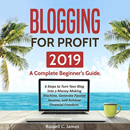 Blogging for Profit 2019: A Complete Beginner's Guide audiobook cover art
