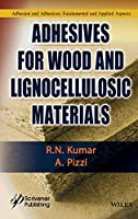 Adhesives for Wood and Lignocellulosic Materials (Adhesion and Adhesives: Fundamental and Appllied Aspects)