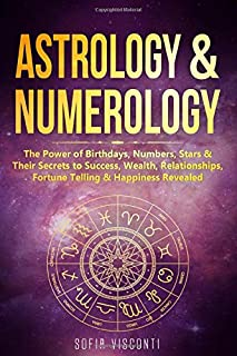 Astrology & Numerology: The Power Of Birthdays, Numbers, Stars & Their Secrets to Success, Wealth, Relationships, Fortune ...