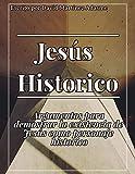 Jesús historico: Argumentos para demostrar la existencia de Jesús como personaje historico