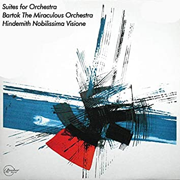 Suites for Orchestra Bartok The Miraculous Mandarin/Hindemith Nobilissima Visione