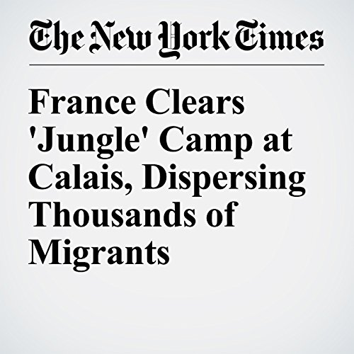 France Clears 'Jungle' Camp at Calais, Dispersing Thousands of Migrants cover art