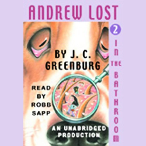 Andrew Lost #2: In the Bathroom                   By:                                                                                                                                 J.C. Greenburg                               Narrated by:                                                                                                                                 Robb Sapp                      Length: 45 mins     4 ratings     Overall 4.0