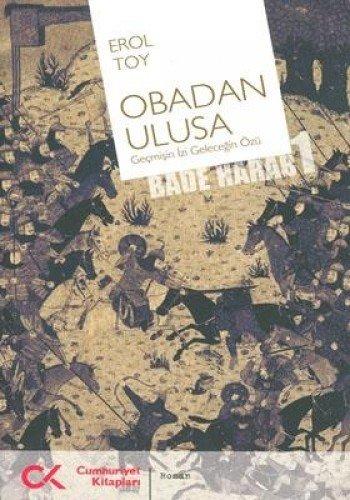 Obadan Ulusa: Gecmisin Izi Gelecegin Özü - Bade Harab 1
