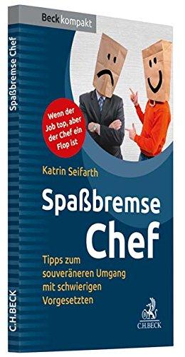 Spaßbremse Chef: Pragmatische Tipps zum souveräneren Umgang mit schwierigen Vorgesetzten