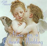 Wedding Music - Wagner, R. / Clarke, J. / Handel, G.F. / Bach, J.S. / Mendelssohn, Felix / Verdi, G. (Music for A Church Wedding)