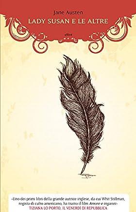 Lady Susan e le altre: Romanzi e racconti epistolari