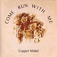 Come Run With Me by Copper Nickel