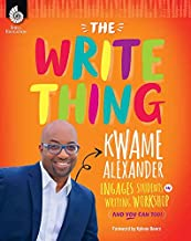 The Write Thing: Kwame Alexander Engages Students in Writing Workshop (And You Can Too!) A Must-Have Resource for Teaching Writing Workshop in Grades K-12 (Professional Resources)