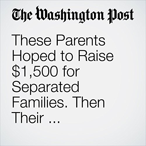 These Parents Hoped to Raise $1,500 for Separated Families. Then Their Facebook Fundraiser Went Viral. copertina