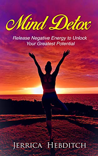 Mind Detox: Release Negative Energy to Unlock Your Greatest Potential (English Edition)