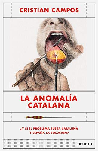 La anomalía catalana: ¿Y si el problema fuera Cataluña y España la solución? (Sin colección)