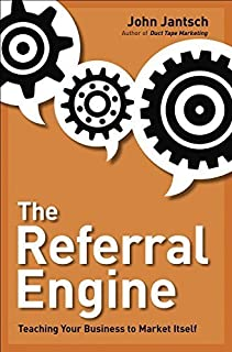 The Referral Engine: Teaching Your Business to Market Itself by Jantsch, John(May 13, 2010) Hardcover