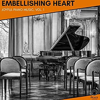 Embellishing Heart - Joyful Piano Music, Vol. 1