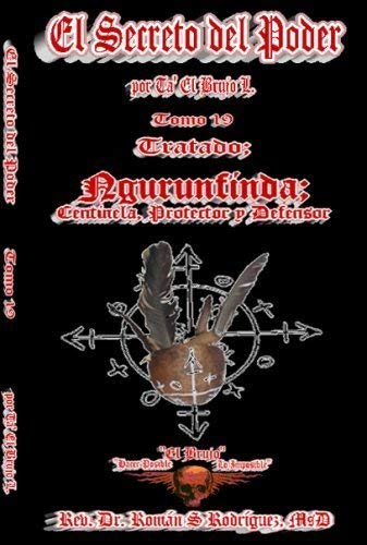 El Secreto del Poder Tomo 19: Tratado De Ngurunfinda. Centinela, Protector y Defensor