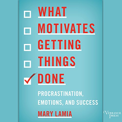 What Motivates Getting Things Done Audiobook By Mary Lamia cover art