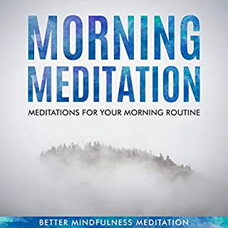 Morning Meditation - Meditations for Your Morning Routine     Guided Mindfulness Meditations to Own Your Morning Routine and Boost Happiness              By:                                                                                                                                 Better Mindfulness Meditation                               Narrated by:                                                                                                                                 Gretchen Conlon                      Length: 3 hrs and 1 min     Not rated yet     Overall 0.0