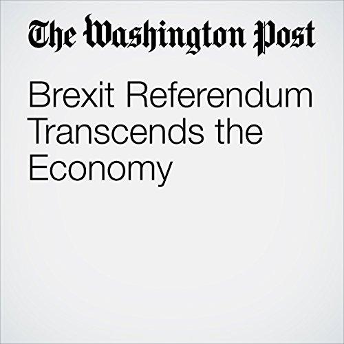 Brexit Referendum Transcends the Economy audiobook cover art