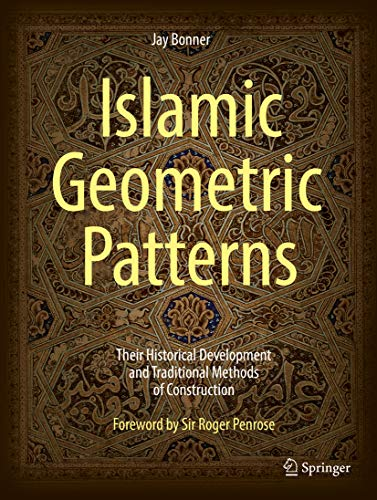 Islamic Geometric Patterns: Their Historical Development and Traditional Methods of Construction (English Edition)
