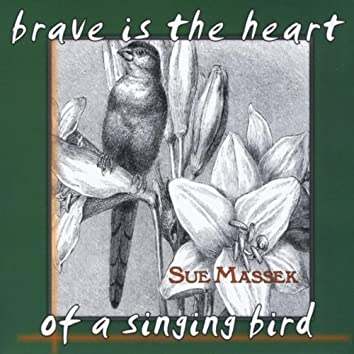 Brave is the Heart of a Singing Bird