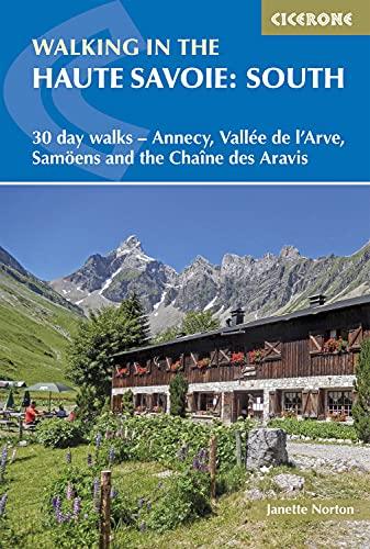 Walking in the Haute Savoie: South: 30 day walks around Annecy, Valee de l'Arve, Samsoens and the Chaine des Aravis (International Walking)