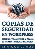 Copias de seguridad en WordPress: Guarda, transfiere y clona tu web sin sorpresas ni errores
