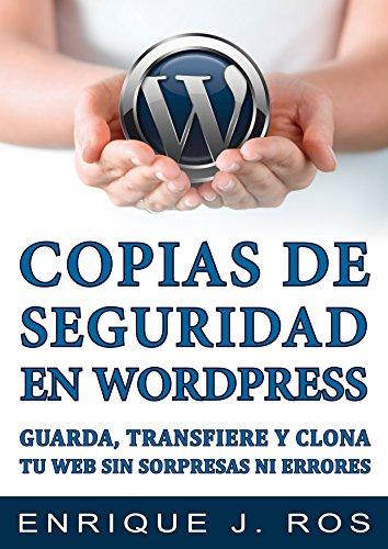 Copias de seguridad en WordPress: Guarda, transfiere y clona tu web sin...